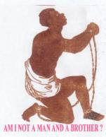 Drawing of a slave on his knees saying: Am I Not a Man and a Brother ?